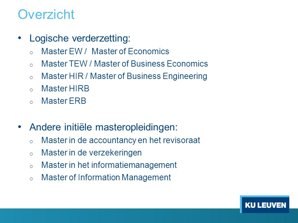 Overzicht Logische verderzetting: o Master EW / Master of Economics o Master TEW / Master of Business Economics o Master HIR / Master of Business Engi