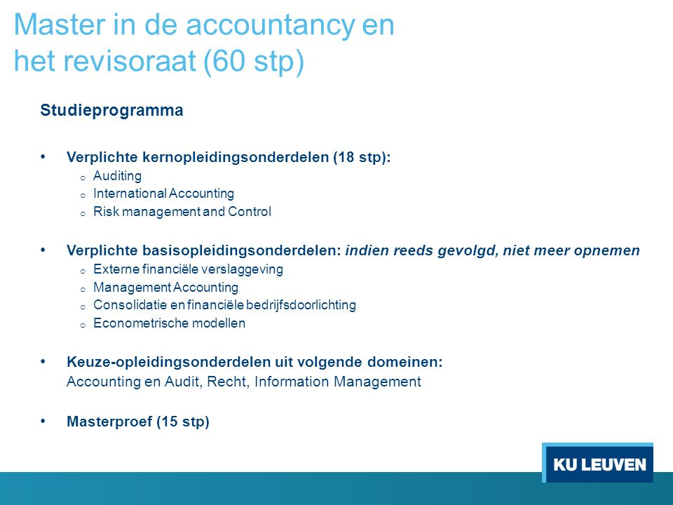 Studieprogramma Verplichte kernopleidingsonderdelen (18 stp): o Auditing o International Accounting o Risk management and Control Verplichte basisople