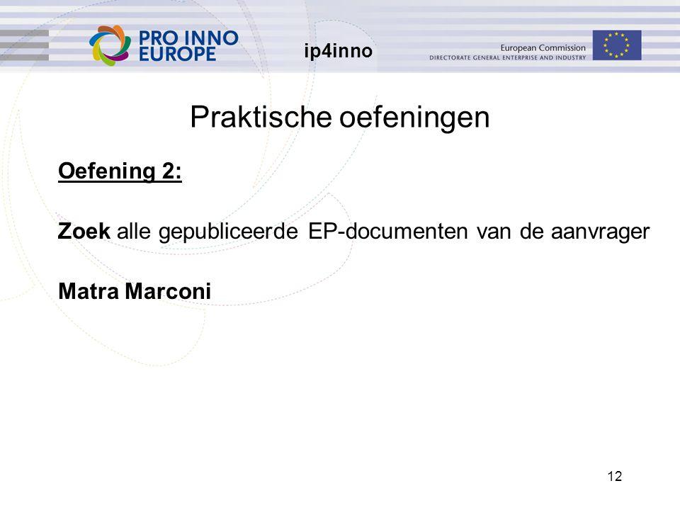 ip4inno 12 Praktische oefeningen Oefening 2: Zoek alle gepubliceerde EP-documenten van de aanvrager Matra Marconi