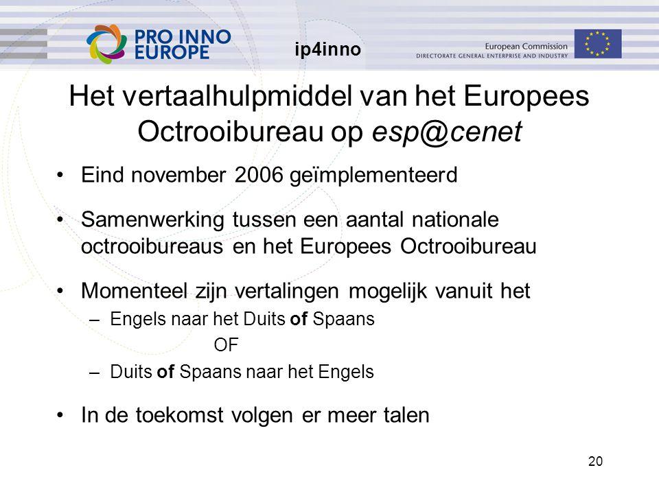 ip4inno 20 Het vertaalhulpmiddel van het Europees Octrooibureau op esp@cenet Eind november 2006 geïmplementeerd Samenwerking tussen een aantal nationa