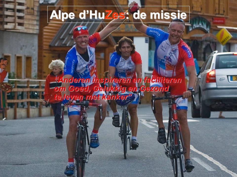 Anderen inspireren en faciliteren om Goed, Gelukkig en Gezond te leven met kanker Alpe d'HuZes: de missie