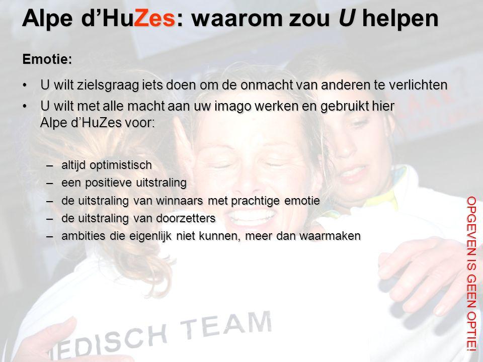 Alpe d'HuZes: waarom zou U helpen OPGEVEN IS GEEN OPTIE! Emotie: U wilt zielsgraag iets doen om de onmacht van anderen te verlichtenU wilt zielsgraag