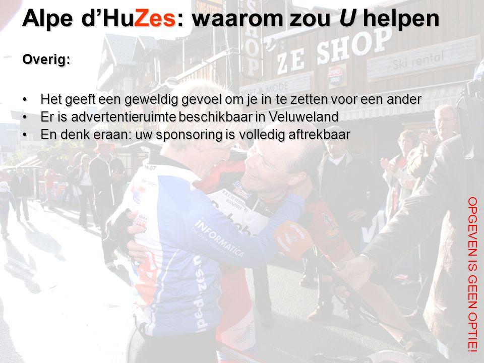 Alpe d'HuZes: waarom zou U helpen OPGEVEN IS GEEN OPTIE! Overig: Het geeft een geweldig gevoel om je in te zetten voor een anderHet geeft een geweldig