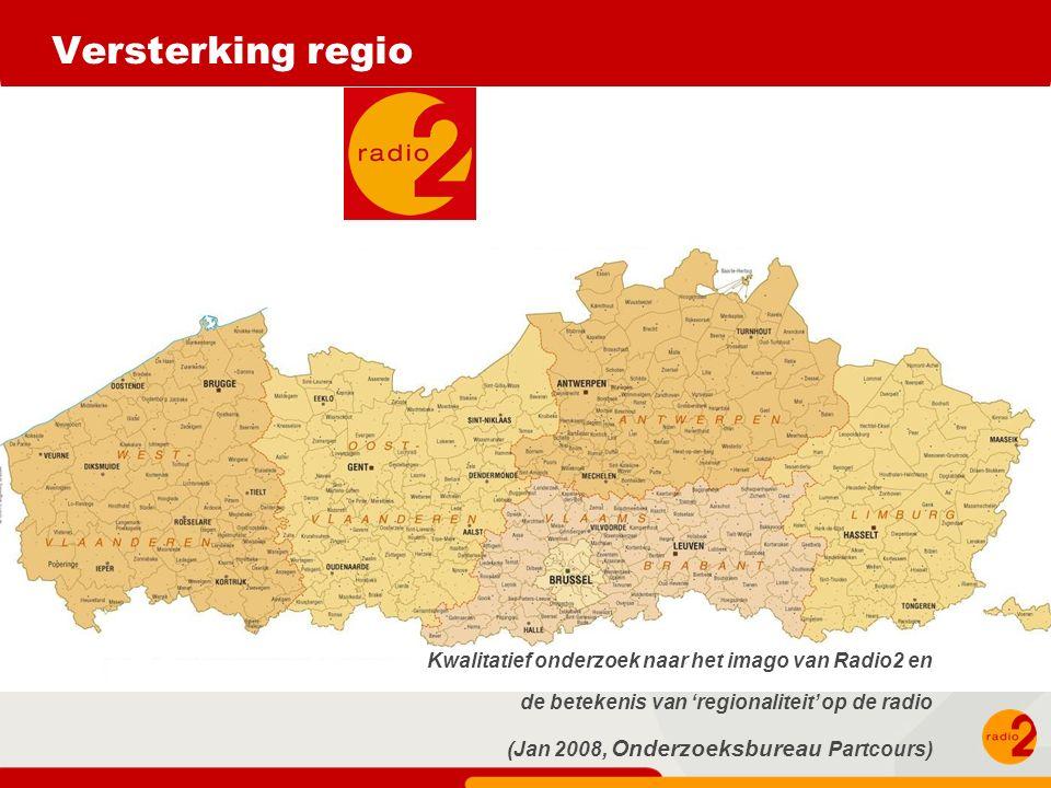 Versterking regio Kwalitatief onderzoek naar het imago van Radio2 en de betekenis van 'regionaliteit' op de radio (Jan 2008, Onderzoeksbureau Partcours)