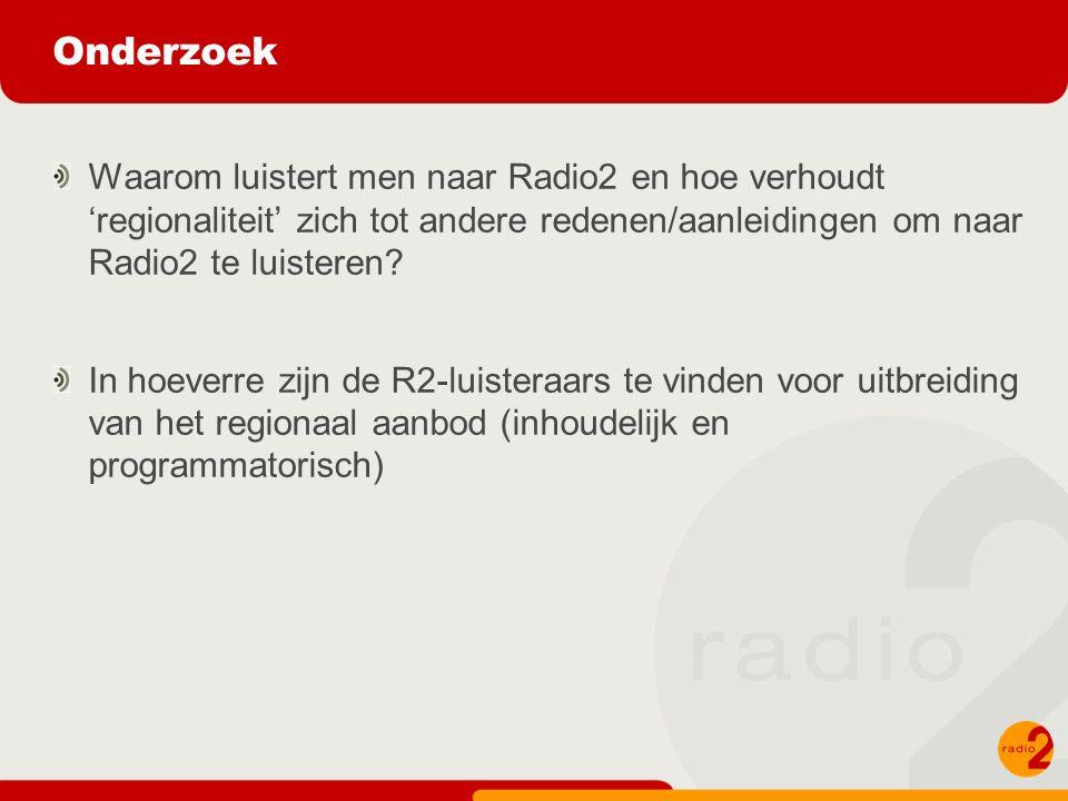 Onderzoek Waarom luistert men naar Radio2 en hoe verhoudt 'regionaliteit' zich tot andere redenen/aanleidingen om naar Radio2 te luisteren.