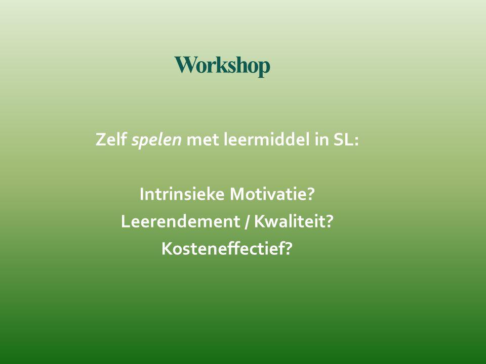 Workshop Zelf spelen met leermiddel in SL: Intrinsieke Motivatie? Leerendement / Kwaliteit? Kosteneffectief?