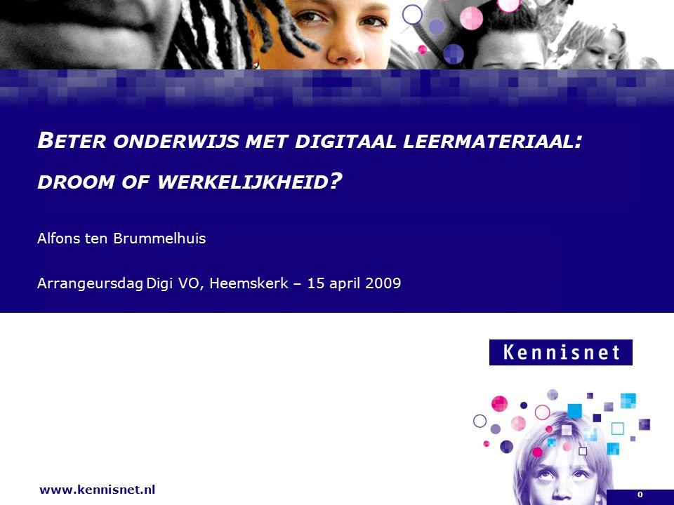 www.kennisnet.nl Naam van de Auteur 7 januari 2008 B ETER ONDERWIJS MET DIGITAAL LEERMATERIAAL : DROOM OF WERKELIJKHEID .