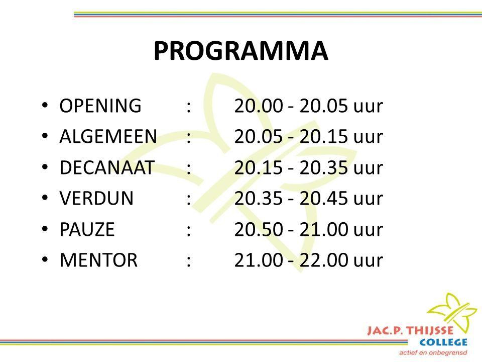 PROGRAMMA OPENING:20.00 - 20.05 uur ALGEMEEN:20.05 - 20.15 uur DECANAAT:20.15 - 20.35 uur VERDUN:20.35 - 20.45 uur PAUZE:20.50 - 21.00 uur MENTOR:21.00 - 22.00 uur