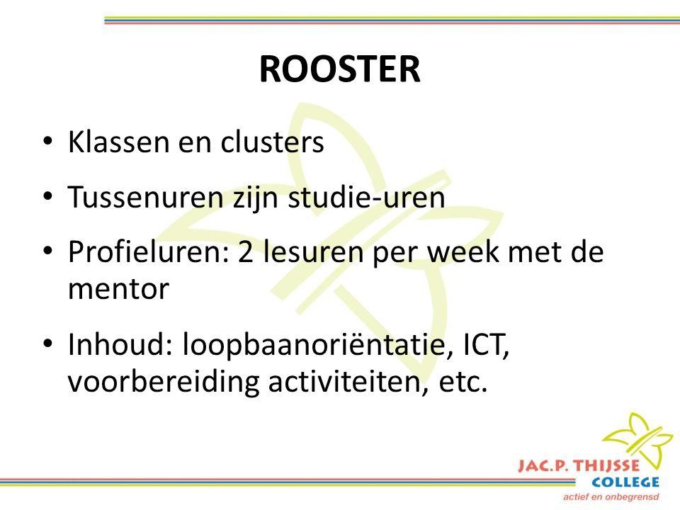ROOSTER Klassen en clusters Tussenuren zijn studie-uren Profieluren: 2 lesuren per week met de mentor Inhoud: loopbaanoriëntatie, ICT, voorbereiding activiteiten, etc.