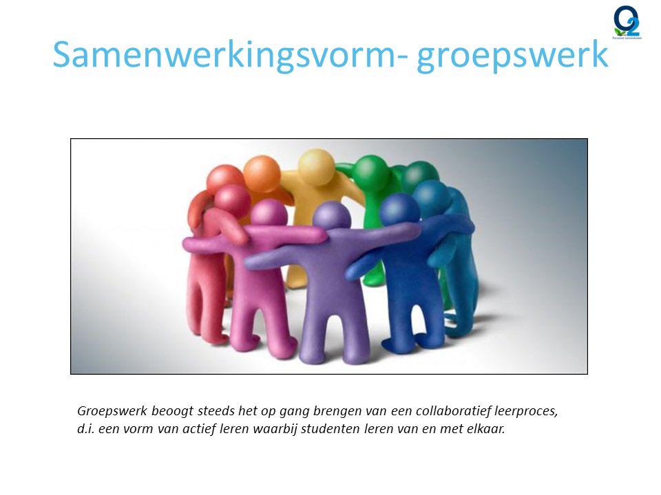 Samenwerkingsvorm- groepswerk Groepswerk beoogt steeds het op gang brengen van een collaboratief leerproces, d.i.