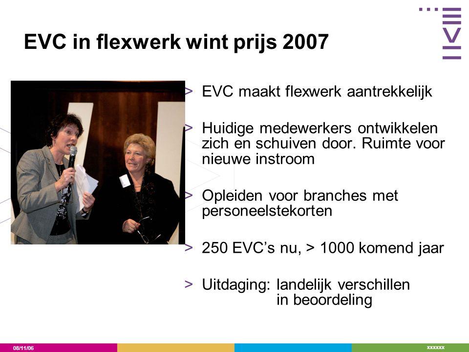 08/11/06 xxxxxx EVC in flexwerk wint prijs 2007 >EVC maakt flexwerk aantrekkelijk >Huidige medewerkers ontwikkelen zich en schuiven door. Ruimte voor