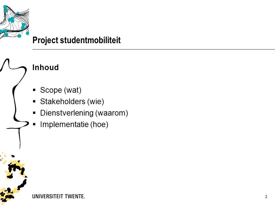 2 Project studentmobiliteit Inhoud  Scope (wat)  Stakeholders (wie)  Dienstverlening (waarom)  Implementatie (hoe)