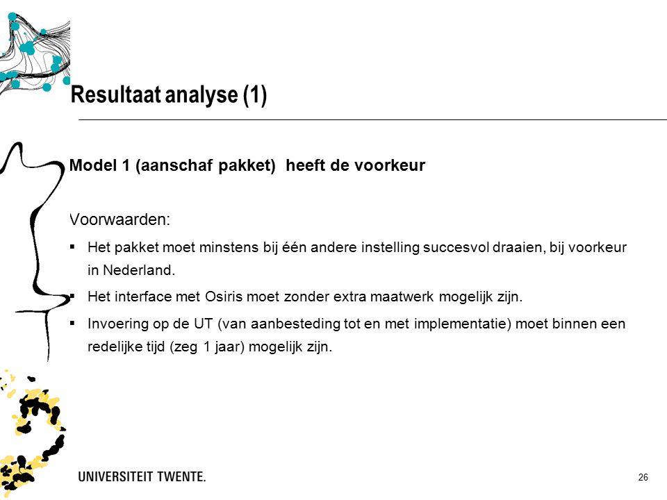 26 Model 1 (aanschaf pakket) heeft de voorkeur Voorwaarden:  Het pakket moet minstens bij één andere instelling succesvol draaien, bij voorkeur in Nederland.