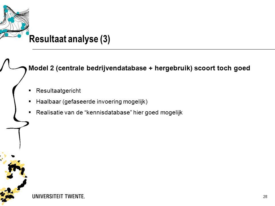 28 Model 2 (centrale bedrijvendatabase + hergebruik) scoort toch goed  Resultaatgericht  Haalbaar (gefaseerde invoering mogelijk)  Realisatie van de kennisdatabase hier goed mogelijk Resultaat analyse (3)
