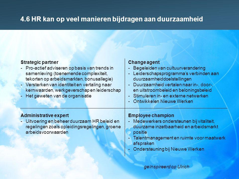 12 4.6 HR kan op veel manieren bijdragen aan duurzaamheid Strategic partner -Pro-actief adviseren op basis van trends in samenleving (toenemende compl