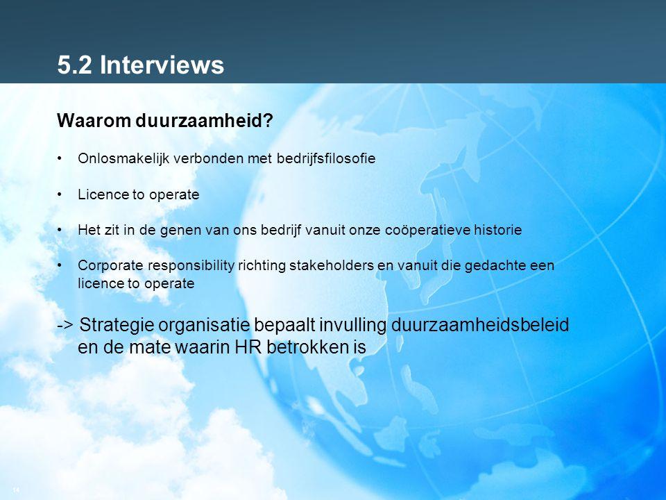 14 5.2 Interviews Waarom duurzaamheid? Onlosmakelijk verbonden met bedrijfsfilosofie Licence to operate Het zit in de genen van ons bedrijf vanuit onz