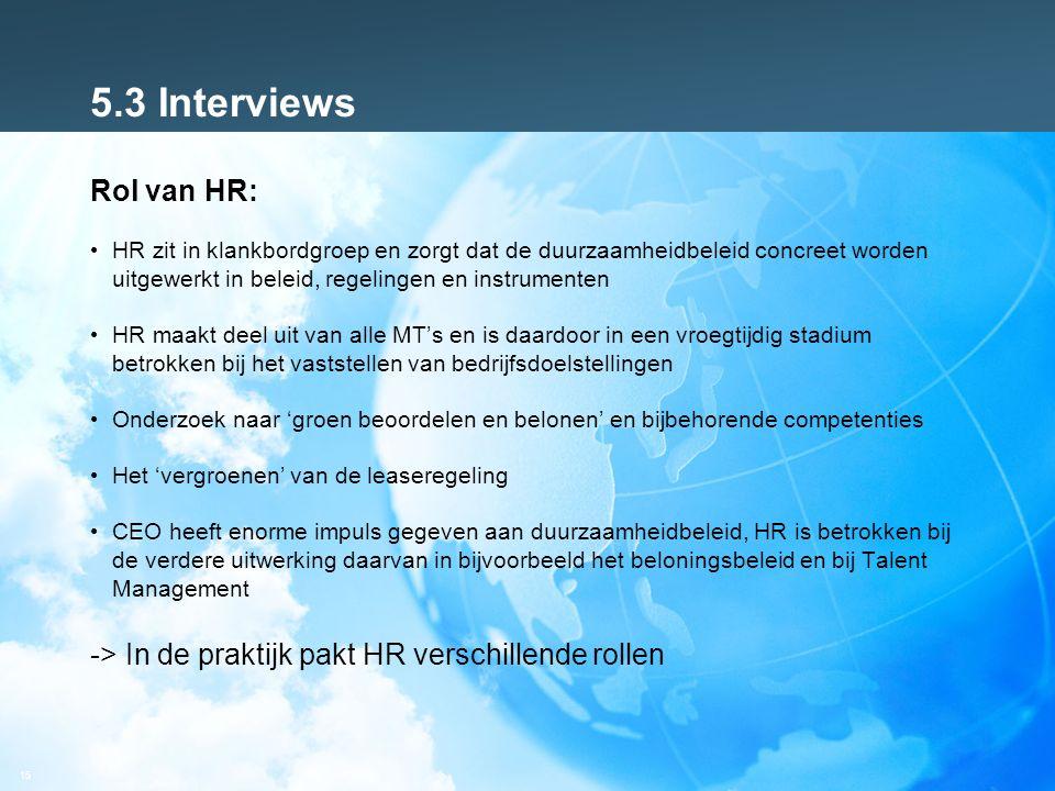 15 5.3 Interviews Rol van HR: HR zit in klankbordgroep en zorgt dat de duurzaamheidbeleid concreet worden uitgewerkt in beleid, regelingen en instrume