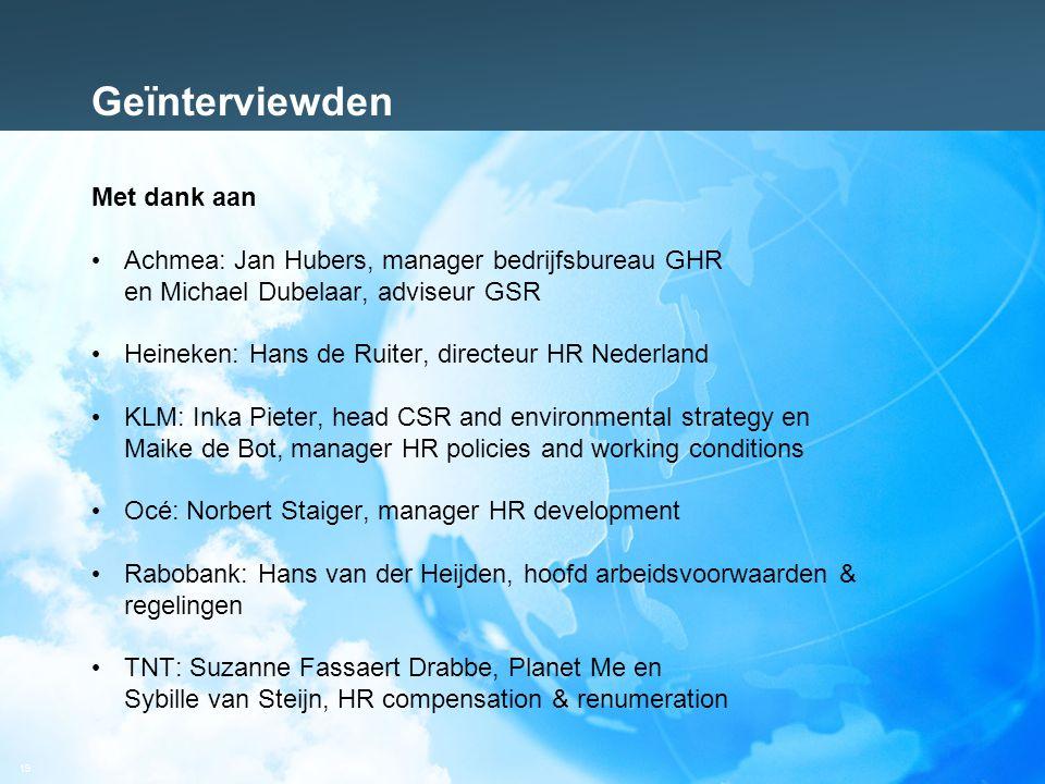 19 Geïnterviewden Met dank aan Achmea: Jan Hubers, manager bedrijfsbureau GHR en Michael Dubelaar, adviseur GSR Heineken: Hans de Ruiter, directeur HR