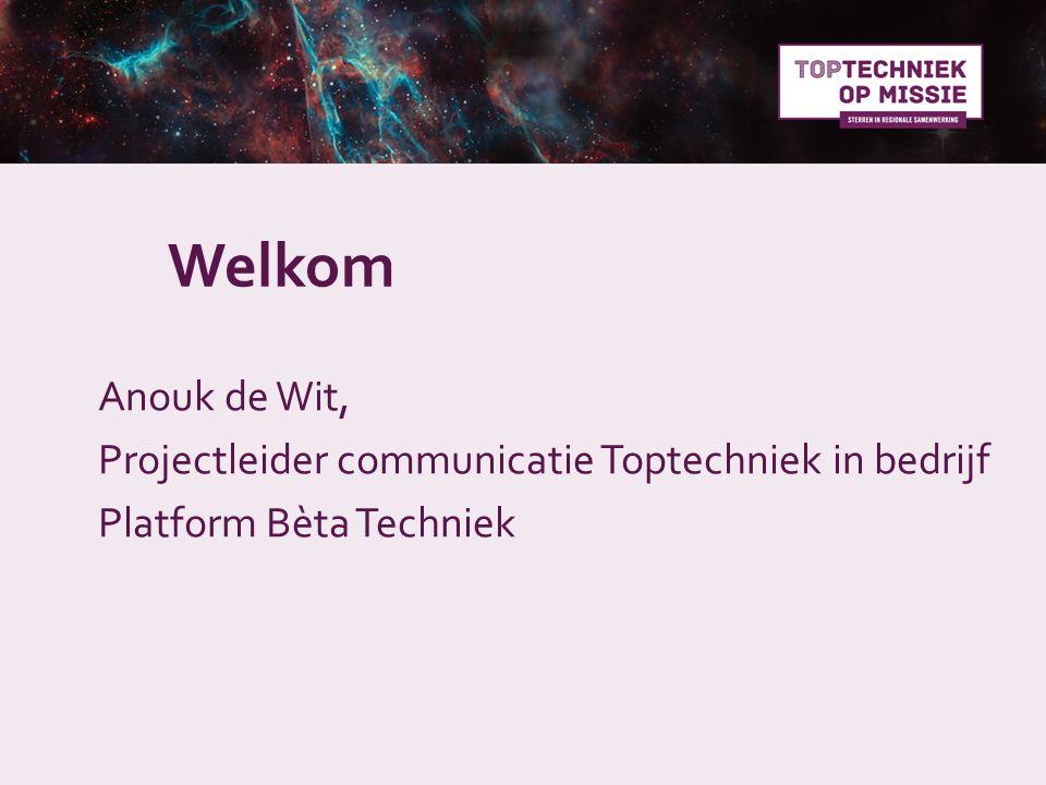 Welkom Anouk de Wit, Projectleider communicatie Toptechniek in bedrijf Platform Bèta Techniek