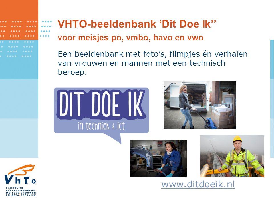 VHTO-beeldenbank 'Dit Doe Ik'' voor meisjes po, vmbo, havo en vwo Een beeldenbank met foto's, filmpjes én verhalen van vrouwen en mannen met een technisch beroep.