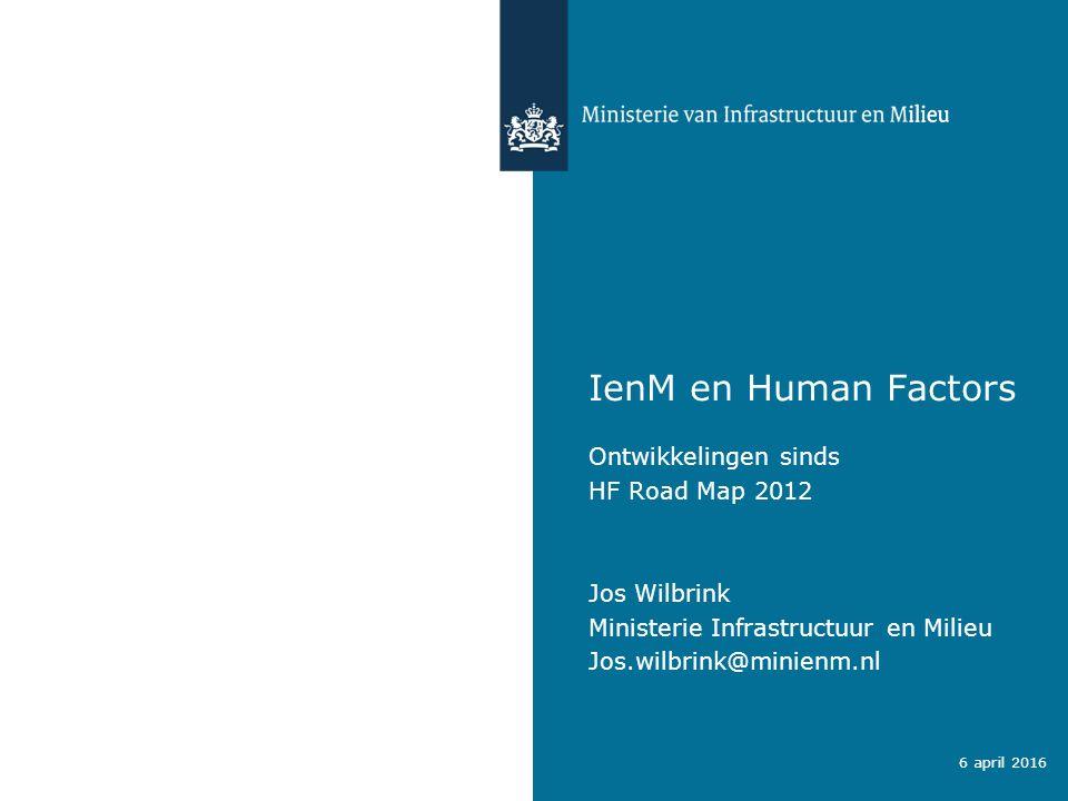 IenM en Human Factors Ontwikkelingen sinds HF Road Map 2012 Jos Wilbrink Ministerie Infrastructuur en Milieu Jos.wilbrink@minienm.nl 6 april 2016