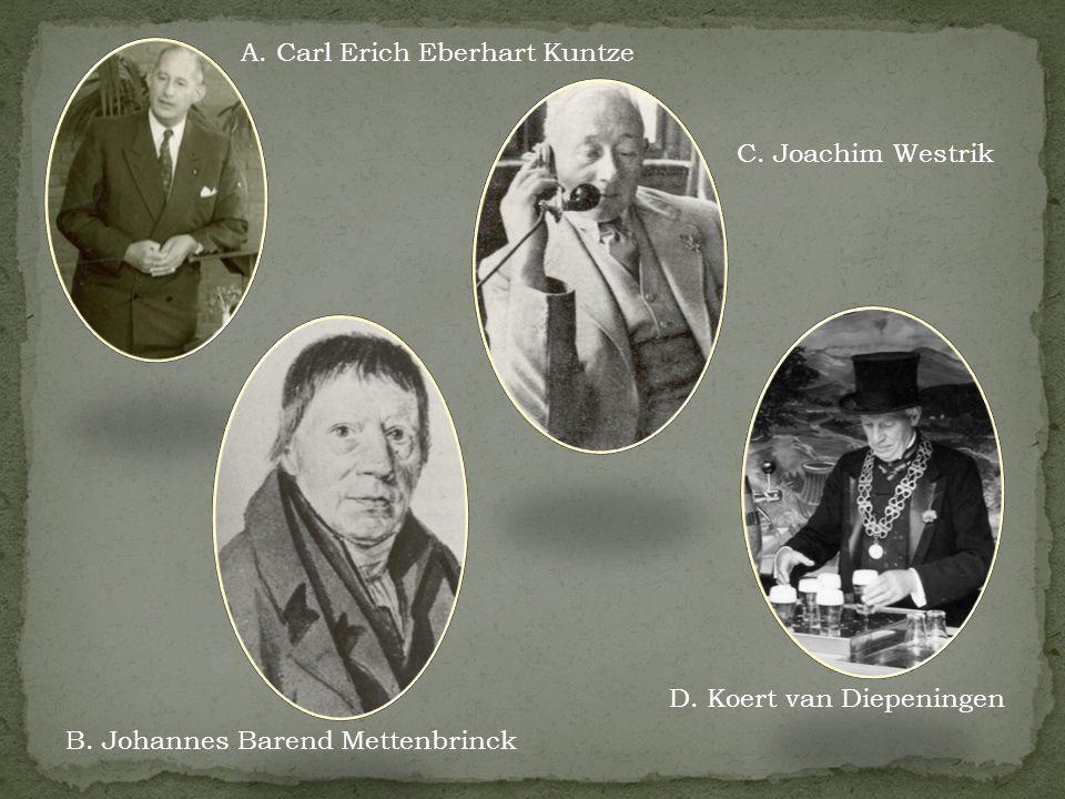 A. Carl Erich Eberhart Kuntze B. Johannes Barend Mettenbrinck C. Joachim Westrik D. Koert van Diepeningen