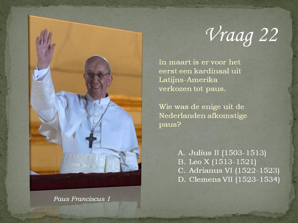 In maart is er voor het eerst een kardinaal uit Latijns-Amerika verkozen tot paus. Wie was de enige uit de Nederlanden afkomstige paus? Vraag 22 A.Jul