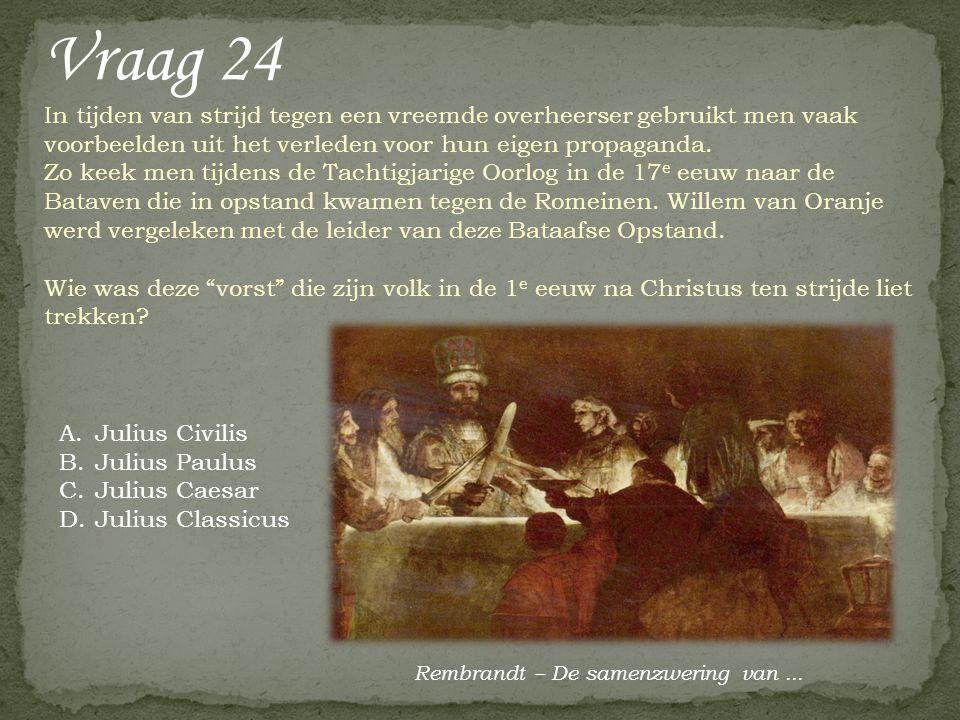 Vraag 24 In tijden van strijd tegen een vreemde overheerser gebruikt men vaak voorbeelden uit het verleden voor hun eigen propaganda. Zo keek men tijd