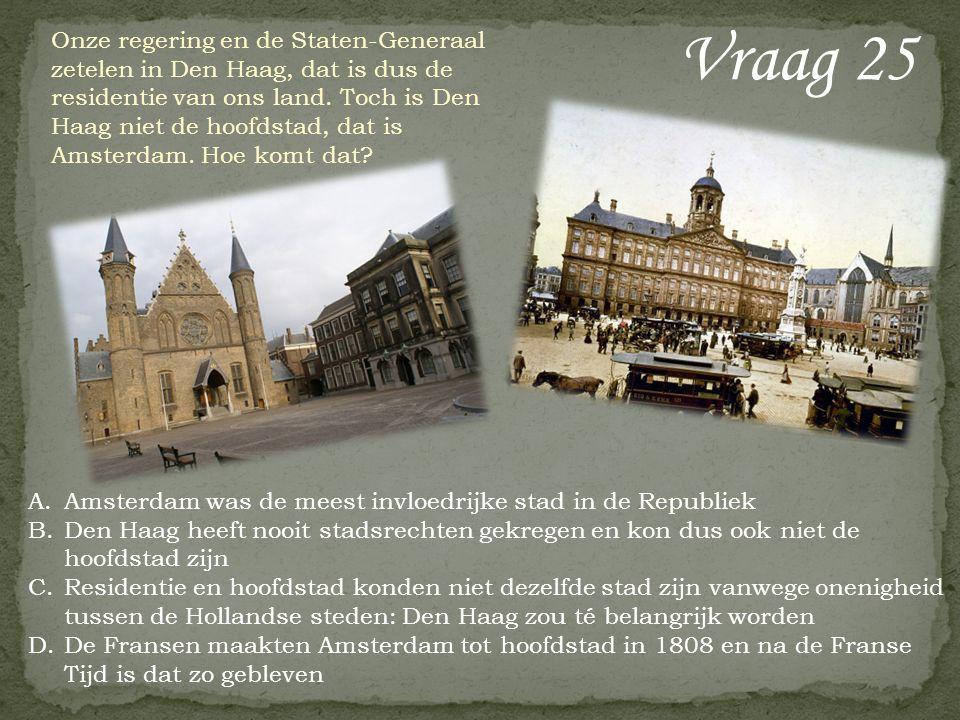 Vraag 25 Onze regering en de Staten-Generaal zetelen in Den Haag, dat is dus de residentie van ons land. Toch is Den Haag niet de hoofdstad, dat is Am