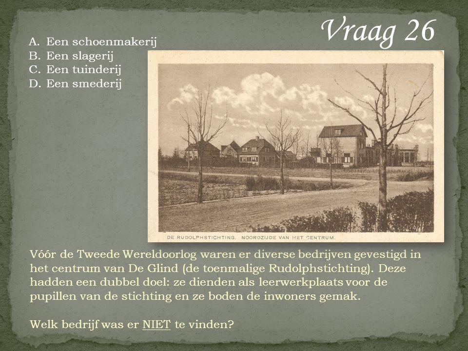 Vraag 26 Vóór de Tweede Wereldoorlog waren er diverse bedrijven gevestigd in het centrum van De Glind (de toenmalige Rudolphstichting). Deze hadden ee