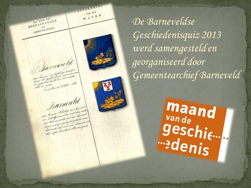 De Barneveldse Geschiedenisquiz 2013 werd samengesteld en georganiseerd door Gemeentearchief Barneveld