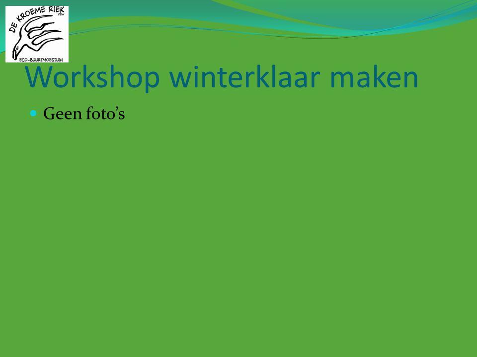 Workshop winterklaar maken Geen foto's