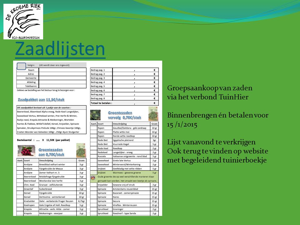 Zaadlijsten Groepsaankoop van zaden via het verbond TuinHier Binnenbrengen én betalen voor 15 /1/2015 Lijst vanavond te verkrijgen Ook terug te vinden op website met begeleidend tuinierboekje