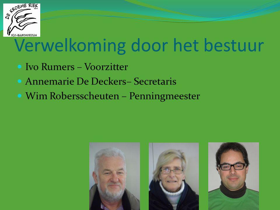 Verwelkoming door het bestuur Ivo Rumers – Voorzitter Annemarie De Deckers– Secretaris Wim Robersscheuten – Penningmeester