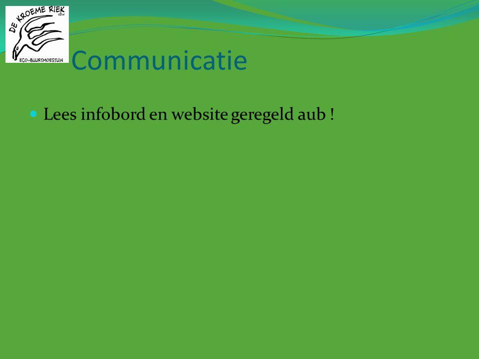 Communicatie Lees infobord en website geregeld aub !