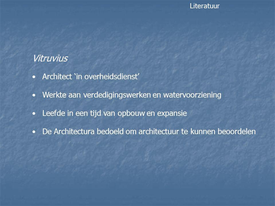Vitruvius Architect 'in overheidsdienst' Werkte aan verdedigingswerken en watervoorziening Leefde in een tijd van opbouw en expansie De Architectura bedoeld om architectuur te kunnen beoordelen Literatuur