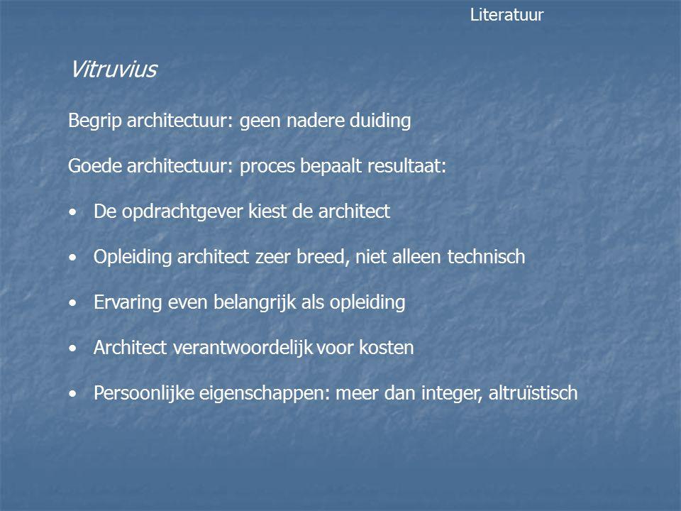 Vitruvius Begrip architectuur: geen nadere duiding Goede architectuur: proces bepaalt resultaat: De opdrachtgever kiest de architect Opleiding archite