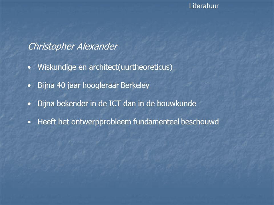 Christopher Alexander Wiskundige en architect(uurtheoreticus) Bijna 40 jaar hoogleraar Berkeley Bijna bekender in de ICT dan in de bouwkunde Heeft het ontwerpprobleem fundamenteel beschouwd Literatuur