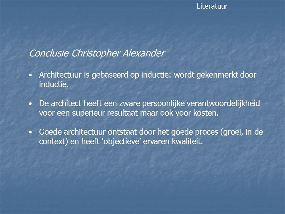 Conclusie Christopher Alexander Architectuur is gebaseerd op inductie: wordt gekenmerkt door inductie. De architect heeft een zware persoonlijke veran