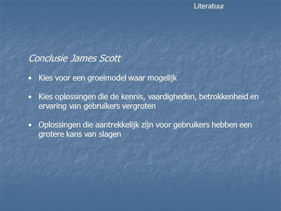 Conclusie James Scott Kies voor een groeimodel waar mogelijk Kies oplossingen die de kennis, vaardigheden, betrokkenheid en ervaring van gebruikers vergroten Oplossingen die aantrekkelijk zijn voor gebruikers hebben een grotere kans van slagen Literatuur