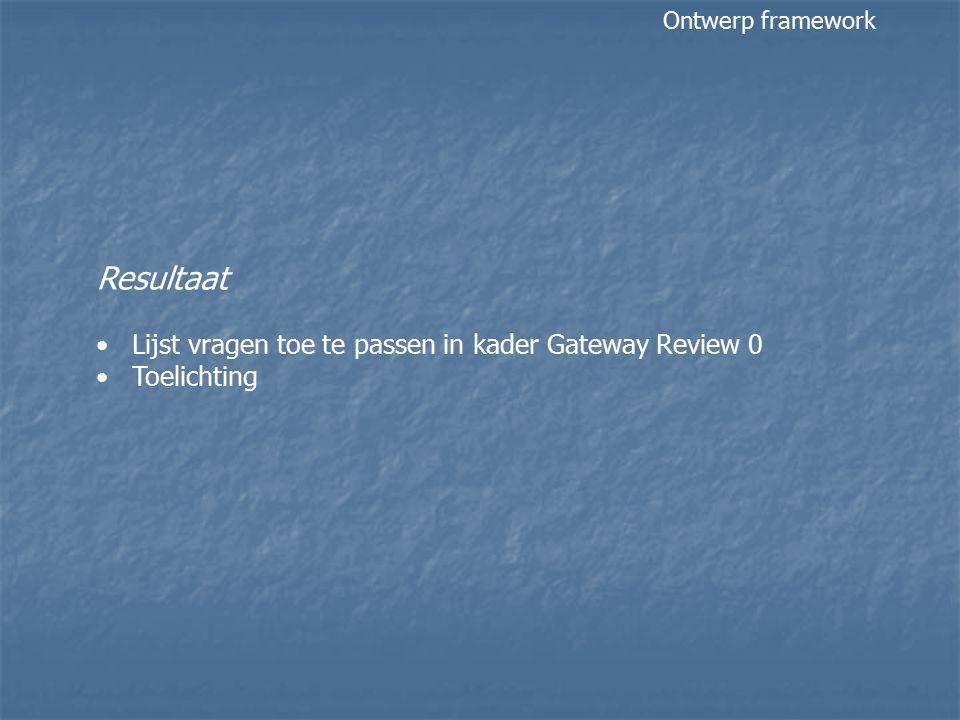Resultaat Lijst vragen toe te passen in kader Gateway Review 0 Toelichting Ontwerp framework