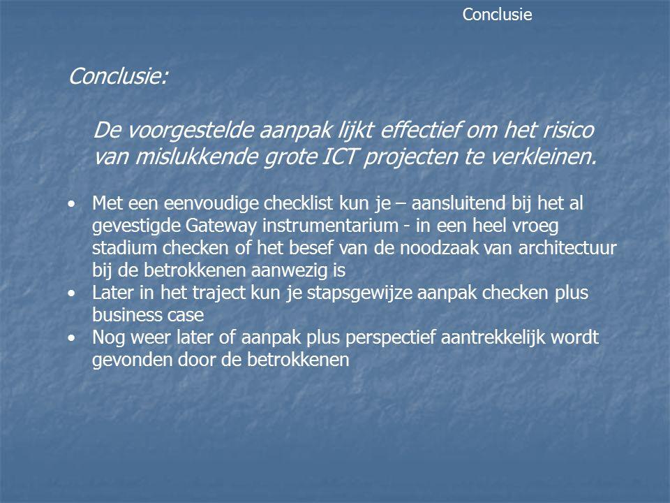 Conclusie: De voorgestelde aanpak lijkt effectief om het risico van mislukkende grote ICT projecten te verkleinen. Met een eenvoudige checklist kun je