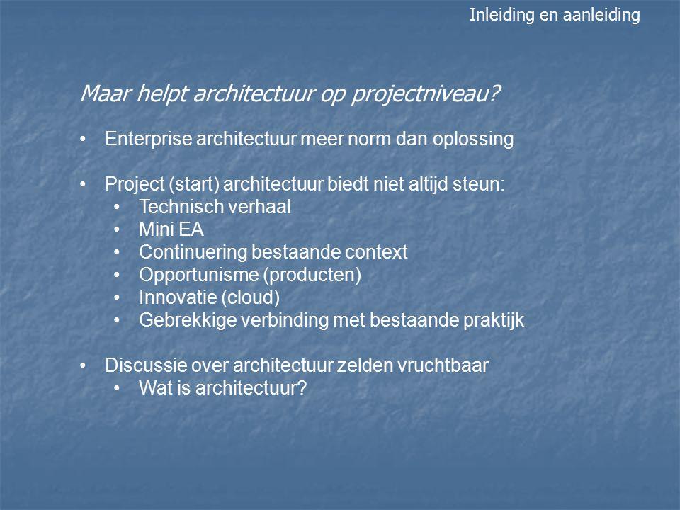 Maar helpt architectuur op projectniveau? Enterprise architectuur meer norm dan oplossing Project (start) architectuur biedt niet altijd steun: Techni