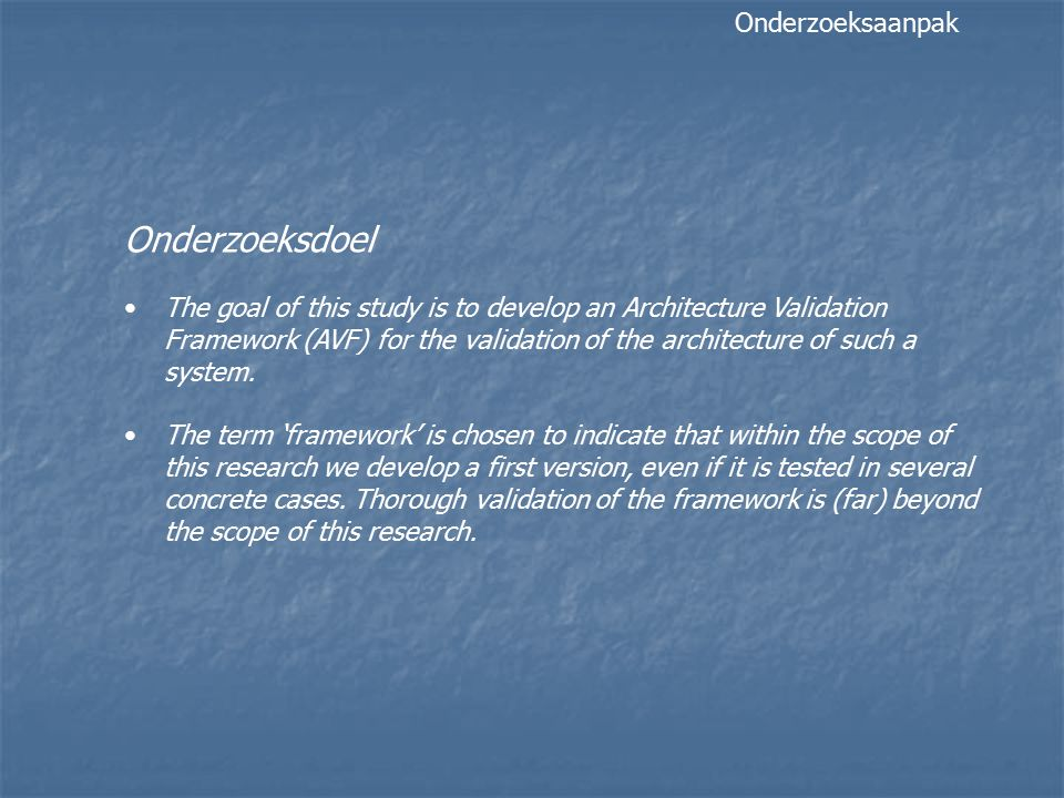 Onderzoeksdoel The goal of this study is to develop an Architecture Validation Framework (AVF) for the validation of the architecture of such a system.
