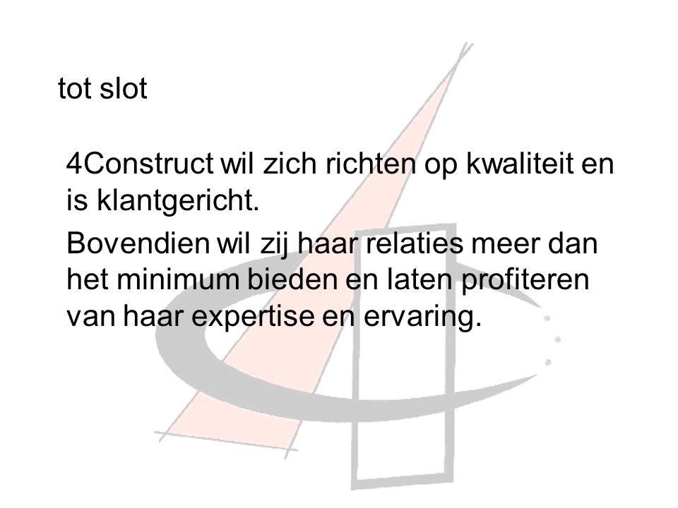 tot slot 4Construct wil zich richten op kwaliteit en is klantgericht.