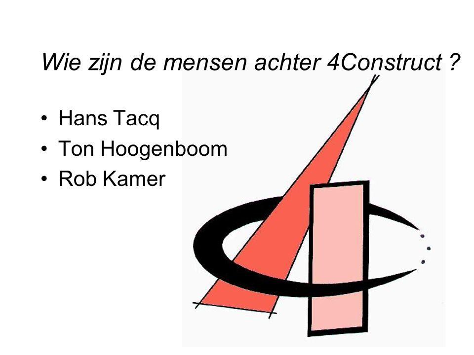 Wie zijn de mensen achter 4Construct ? Hans Tacq Ton Hoogenboom Rob Kamer