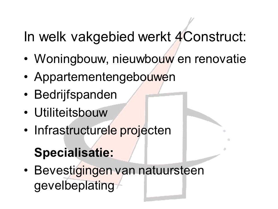In welk vakgebied werkt 4Construct: Woningbouw, nieuwbouw en renovatie Appartementengebouwen Bedrijfspanden Utiliteitsbouw Infrastructurele projecten Specialisatie: Bevestigingen van natuursteen gevelbeplating