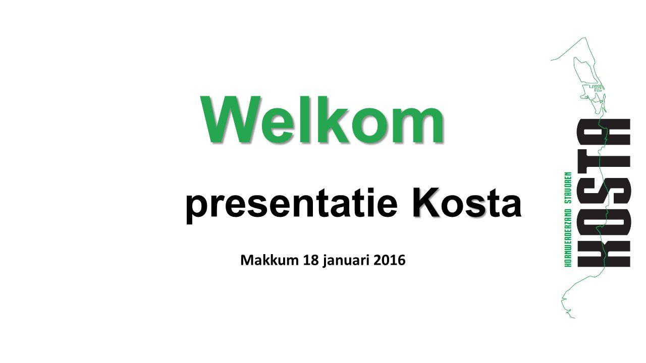 Welkom Makkum 18 januari 2016 Ks presentatie Kosta