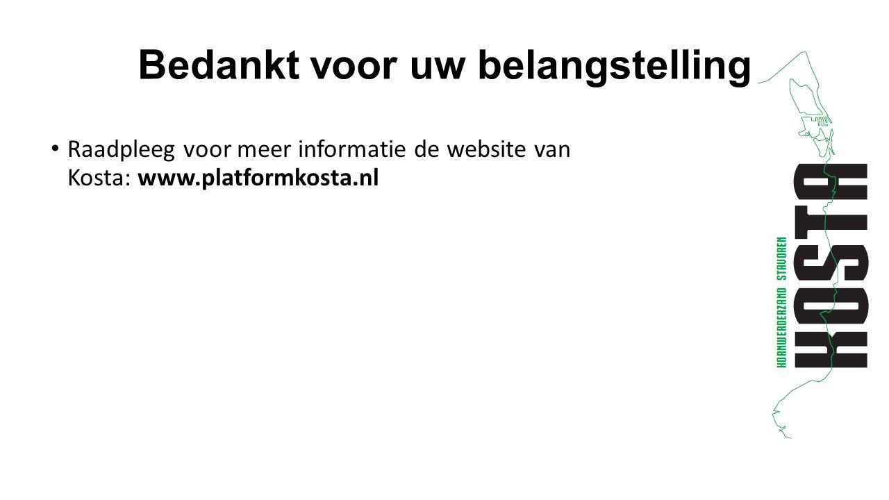Bedankt voor uw belangstelling Raadpleeg voor meer informatie de website van Kosta: www.platformkosta.nl
