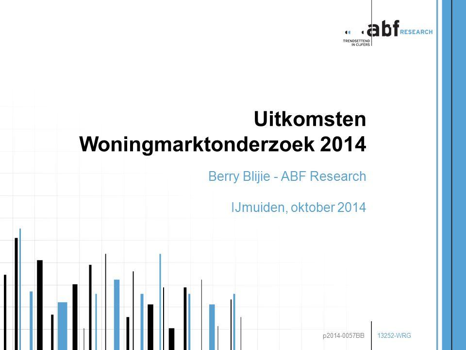 13252-WRG p2014-0057BB Uitkomsten Woningmarktonderzoek 2014 Berry Blijie - ABF Research IJmuiden, oktober 2014